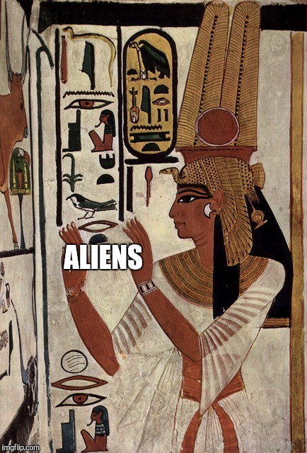 hieroglyphics aliens | ALIENS | image tagged in hieroglyphics aliens | made w/ Imgflip meme maker
