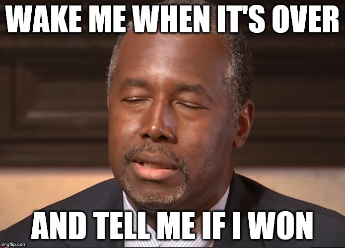 Ben Carson on campaigning | WAKE ME WHEN IT'S OVER AND TELL ME IF I WON | image tagged in memes,ben carson,election 2016 | made w/ Imgflip meme maker
