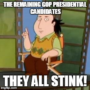The Critic |  THE REMAINING GOP PRESIDENTIAL  CANDIDATES; THEY ALL STINK! | image tagged in memes,the critic | made w/ Imgflip meme maker