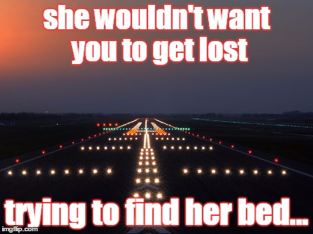 she wouldn't want you to get lost trying to find her bed... | image tagged in runway lights | made w/ Imgflip meme maker