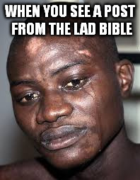 lad bible | WHEN YOU SEE A POST FROM THE LAD BIBLE | image tagged in lad,bible | made w/ Imgflip meme maker