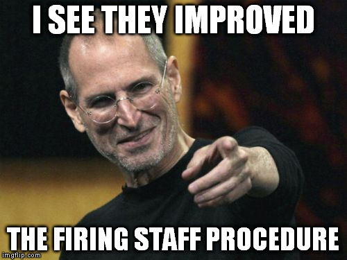 I SEE THEY IMPROVED THE FIRING STAFF PROCEDURE | made w/ Imgflip meme maker
