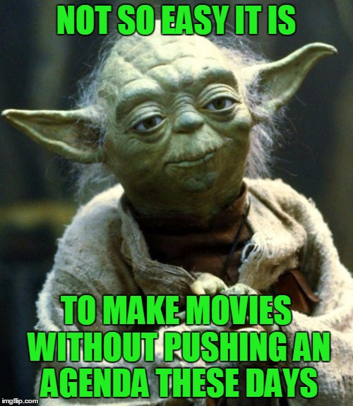 Star Wars Yoda Meme | NOT SO EASY IT IS TO MAKE MOVIES WITHOUT PUSHING AN AGENDA THESE DAYS | image tagged in memes,star wars yoda | made w/ Imgflip meme maker
