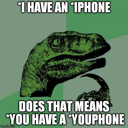 Philosoraptor Meme | *I HAVE AN *IPHONE DOES THAT MEANS *YOU HAVE A *YOUPHONE | image tagged in memes,philosoraptor | made w/ Imgflip meme maker