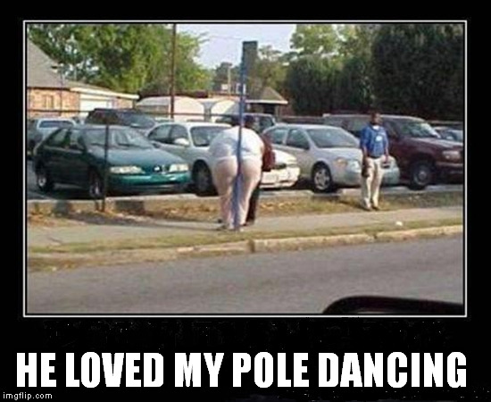 HE LOVED MY POLE DANCING | made w/ Imgflip meme maker