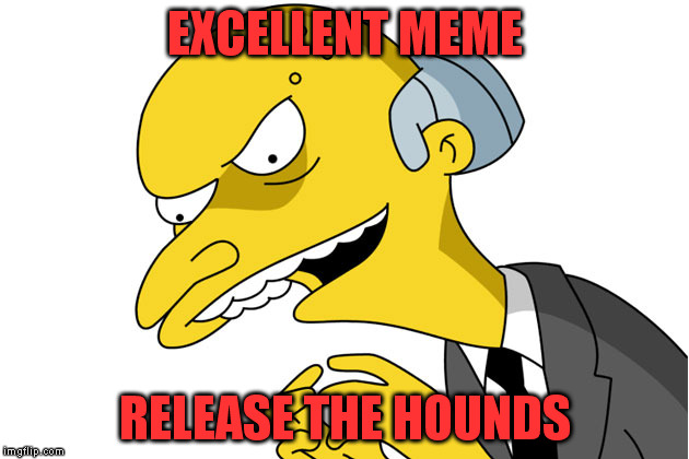 EXCELLENT MEME RELEASE THE HOUNDS | made w/ Imgflip meme maker