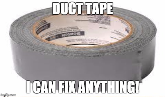 DUCT TAPE I CAN FIX ANYTHING! | made w/ Imgflip meme maker