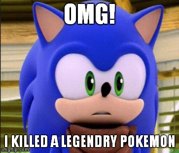 surprised sonic |  OMG! I KILLED A LEGENDRY POKEMON | image tagged in surprised sonic | made w/ Imgflip meme maker