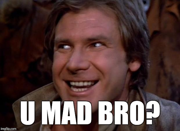 Han Solo Troll | U MAD BRO? | image tagged in han solo troll,star wars,funny,memes,troll face,u mad | made w/ Imgflip meme maker