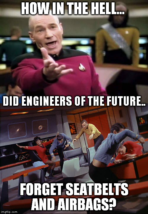 lost technology of the future | HOW IN THE HELL... FORGET SEATBELTS AND AIRBAGS? DID ENGINEERS OF THE FUTURE.. | image tagged in picard wtf | made w/ Imgflip meme maker