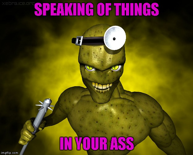 SPEAKING OF THINGS IN YOUR ASS | made w/ Imgflip meme maker